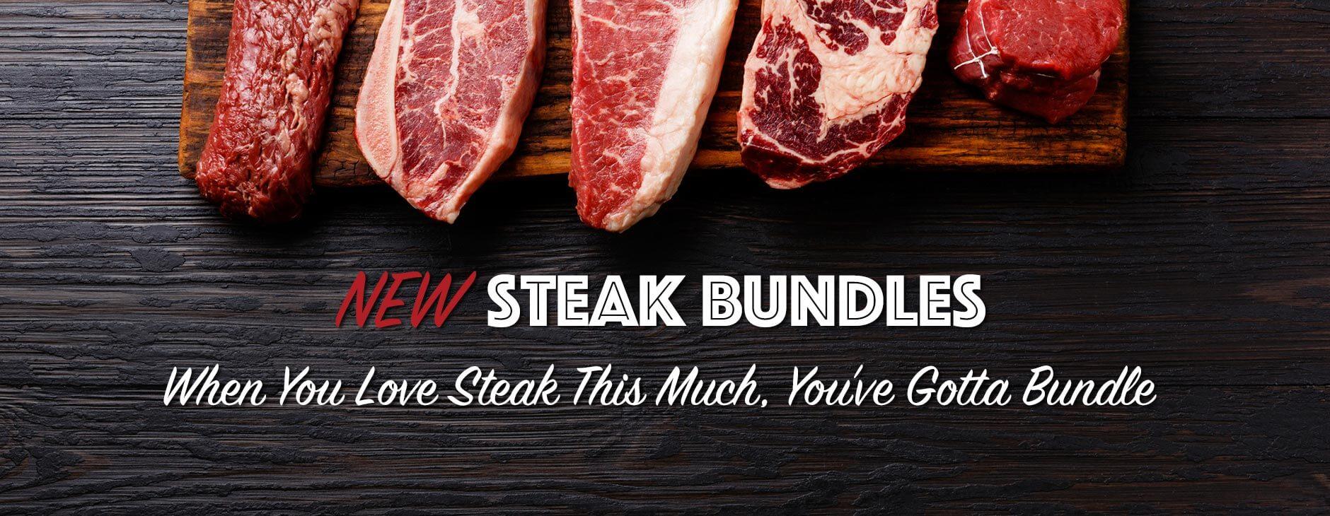 New Steak Bundles - When you love steak this much, you've gotta bundle.
